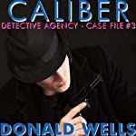 Caliber Detective Agency - Case File No. 3: Hard-Boiled Shorts Series | Donald Wells