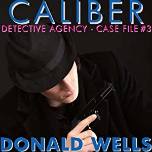 Caliber Detective Agency - Case File No. 3: Hard-Boiled Shorts Series | [Donald Wells]