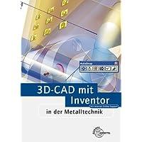 3D-CAD mit Inventor in der Metalltechnik: Lehrbuch zur systemneutralen Einführung in CAD