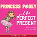 Princess Posey and the Perfect Present Audiobook by Stephanie Greene Narrated by Stina Nielsen