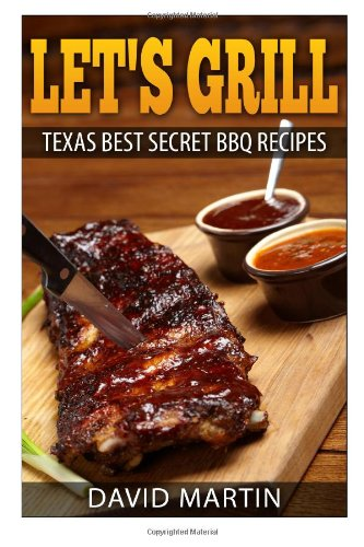 Let'S Grill!: Texas' Best Secret BBQ Recipes (Volume 1)