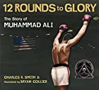 Twelve Rounds to Glory (12 Rounds to Glory): The Story of Muhammad Ali by Charles R. Smith Jr. (2010-08-24)