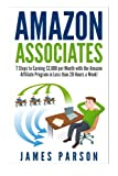 Amazon Associates: 7 Steps to Earning $2,000 per Month through the Amazon Affiliate Program in Less than 20 Hours a Week! (Amazon Associates - Amazon ... for Beginners - Niche Website - Amazon)