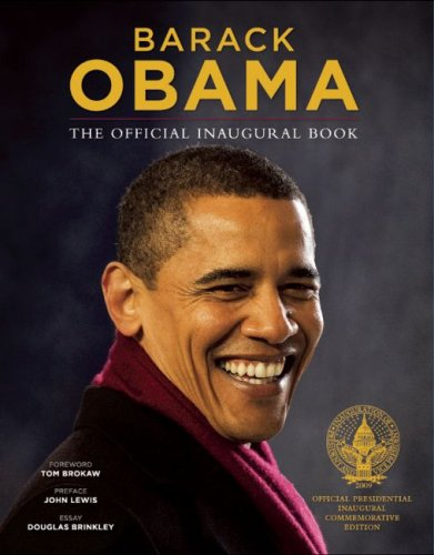 Barack Obama: The Official Inaugural Book: David Hume Kennerly, Robert McNeely, Pete Souza, Tom Brokaw, John Lewis, Douglas Brinkley: 9780979472794: Amazon.com: Books