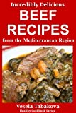 Incredibly Delicious Beef Recipes from the Mediterranean Region (Healthy Cookbook Series)
