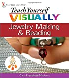 img - for Teach Yourself VISUALLY Jewelry Making and Beading (Teach Yourself VISUALLY Consumer) [Paperback] [2007] (Author) Chris Franchetti Michaels book / textbook / text book