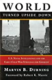 World Turned Upside Down: U. S. Naval Intelligence and the Cold War Struggle for Germany (1597971340) by Marvin B. Durning