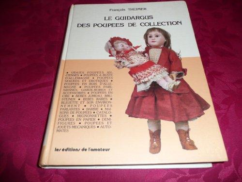 Le guidargus des poupées de collection ; Vraies poupées anciennes ; poupées à buste d'Allemagne ; poupées sexuées et érotiques ; poupées en bois d'Allemagne ; poupées parisiennes, garde-robes et accessoires ; poupées en cire ; bébés Jumeau, Bru, Steiner ; bébés rares ; Bleuette et son environnement ; poupées parlantes ; barbie ; maisons de poupés ; catalogues ; mignonnettes ; poupées en papier ; demi-figures ; poupées et jouets mécaniques ; automates