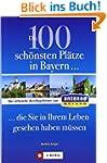Die 100 sch�nsten Pl�tze in Bayern, d...