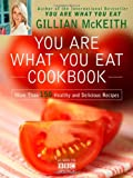You Are What You Eat Cookbook: More Than 150 Healthy and Delicious Recipes Gillian McKeith