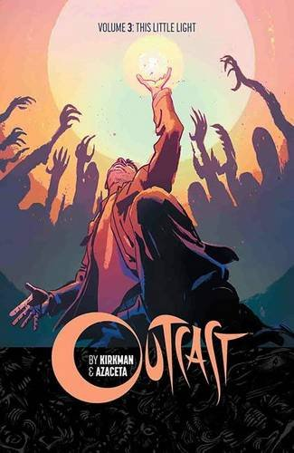 Outcast by Kirkman & Azaceta Volume 3: This Little Light