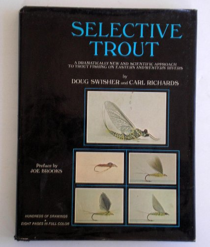 Image for Selective Trout: A Dramatically New and Scientific Approach to Trout Fishing on Eastern and Western Rivers.