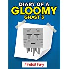 "MINECRAFT: Diary of a Minecraft Gloomy Ghast – Fireball Fury ""Book 3"" (Unofficial Minecraft Book)"