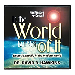 In the World, But Not of it - Dr. David Hawkins