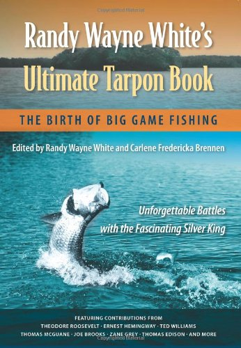 Randy Wayne White's Ultimate Tarpon Book: The Birth of Big Game Fishing