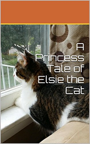 A Princess Tale of Elsie the Cat: A Rescue Story