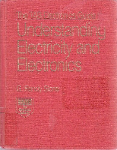 The Tab Electronics Guide to Understanding Electricity and Electronics, by G. Randy Slone
