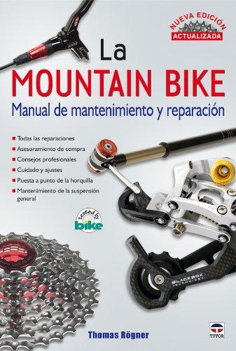 La mountain Bike. MANUAL DE MANTENIMIENTO Y REPARACIÓN. NUEVA EDICIÓN ACTUALIZADA (Ciclismo)