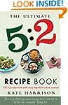 The Ultimate 5:2 Diet Recipe Book: Ea...