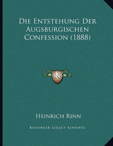 Die Entstehung Der Augsburgischen Confession (1888)