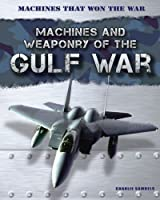 Machines and Weaponry of the Gulf War (Machines That Won the War (Gareth Stevens))