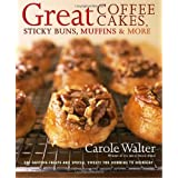 Great Coffee Cakes, Sticky Buns, Muffins & More: 200 Anytime Treats and Special Sweets for Morning to Midnight ~ Carole Walter