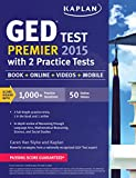 Kaplan GED Test Premier 2015 with 2 Practice Tests: Book + Online + Videos + Mobile (Kaplan Test Prep)
