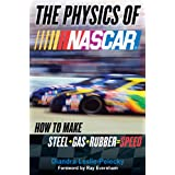 The Physics of NASCAR: How to Make Steel + Gas + Rubber = Speed ~ Diandra L. Leslie-Pelecky