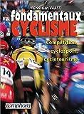 Les Fondamentaux du cyclisme de Vaast. Christian (2003) Broché
