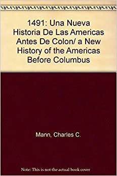 1491 the americas before columbus 1491 - new revelations of the americas before columbus by charles c mann at official online store of the field museum in this groundbreaking work of science, history, and archaeology.