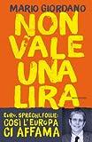 Non vale una lira: Euro, sprechi, follie: cos� l'Europa ci affama (Italian Edition)
