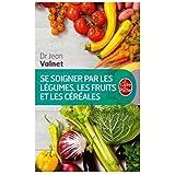 Se soigner par les l�gumes, les fruits et les c�r�alespar Docteur Jean Valnet