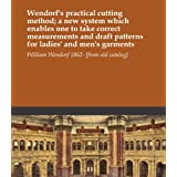 Wendorf's practical cutting method; a new system which enables one to take correct measurements and draft patterns for ladies' and men's garments'