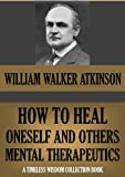 HOW TO HEAL ONESELF AND OTHERS: MENTAL THERAPEUTICS (Timeless Wisdom Collection Book 143)