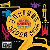 echange, troc Rebirth Brass Band - Why You Worried Bout Me
