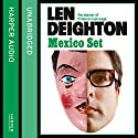 Mexico Set Audiobook by Len Deighton Narrated by James Lailey