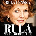 Rula: My Colourful Life Audiobook by Rula Lenska Narrated by Rula Lenska