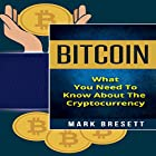 Bitcoin: What You Need to Know About the Cryptocurrency Hörbuch von Mark Bresett Gesprochen von: Michael Hatak
