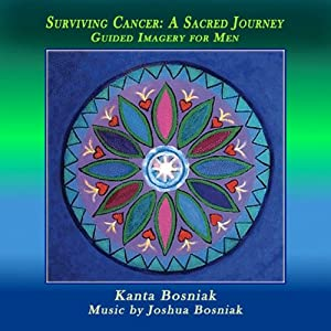 Surviving Cancer, a Sacred Journey: Guided Imagery for Men | [Kanta Bosniak]