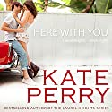 Here with You: Laurel Heights, Book 8 (       UNABRIDGED) by Kate Perry Narrated by Xe Sands