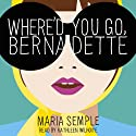 Where'd You Go, Bernadette (       UNABRIDGED) by Maria Semple Narrated by Kathleen Wilhoite