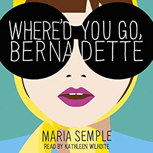 Where'd You Go, Bernadette | [Maria Semple]