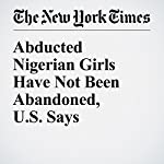 Abducted Nigerian Girls Have Not Been Abandoned, U.S. Says | Helene Cooper