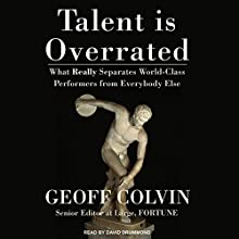 Talent Is Overrated: What Really Separates World-Class Performers from Everybody Else Audiobook by Geoff Colvin Narrated by David Drummond