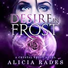 Desire in Frost: Crystal Frost, Book 2 Hörbuch von Alicia Rades Gesprochen von: Kim Reiko