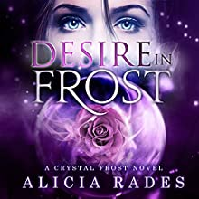 Desire in Frost: Crystal Frost, Book 2 Audiobook by Alicia Rades Narrated by Kim Reiko