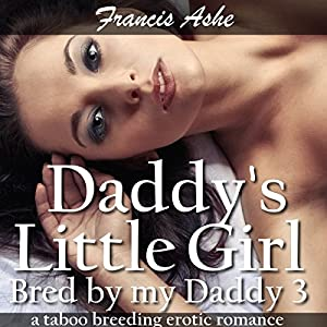 Daddy's Little Girl: Bred by My Daddy 3 | [Francis Ashe]