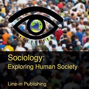 Sociology: Exploring Human Society Audiobook