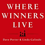 Where Winners Live: Sell More, Earn More, Achieve More Through Personal Accountability | Dave Porter,Linda Galindo