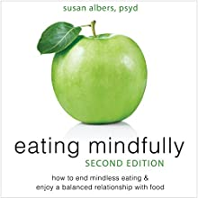 Eating Mindfully: How to End Mindless Eating and Enjoy a Balanced Relationship with Food | Livre audio Auteur(s) : Susan Albers PsyD Narrateur(s) : Paul Aulridge